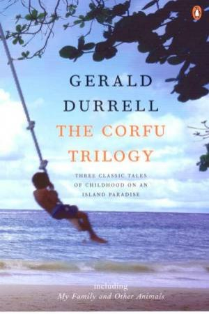 The Corfu Trilogy: My Family & Other Animals; Birds, Beasts & Relatives;The Garden of the Gods by Gerald Durrell
