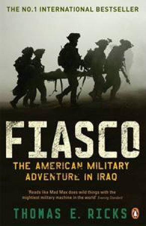 Fiasco: The American Military Adventure In Iraq by Thomas E Ricks