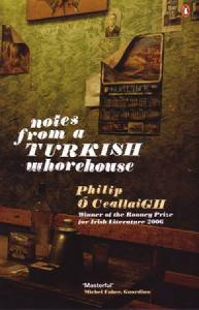 Notes from a Turkish Whorehouse by Philip O Ceallaigh