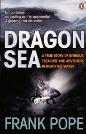 Dragon Sea: A True Story of Intrigue, Treasure and Adventure Beneath the Waves by Frank Pope