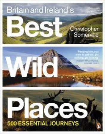 Britain and Ireland's Best Wild Places: 500 Essential Journeys by Christopher Somerville