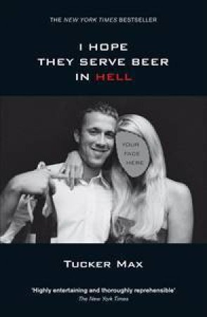 I Hope They Serve Beer In Hell by Tucker Max