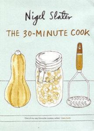 The 30-Minute Cook by Nigel Slater
