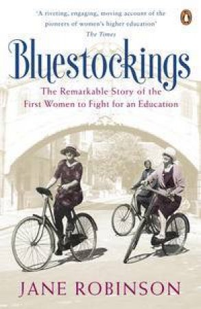 Bluestockings. The Remarkable Story of the First Women to Fight for an Education by Jane Robinson