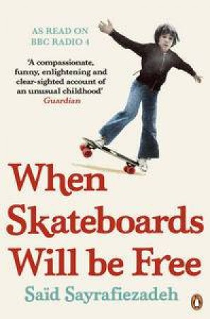 When Skateboards Will Be Free: My Reluctant Political Childhood by Said Sayrafiezadeh