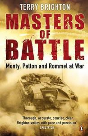 Masters of Battle: Monty, Patton and Rommel at War by Terry Brighton
