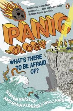 Panic-ology: What's There to Be Afraid Of? by Simon Briscoe & Hugh Aldersey-Williams