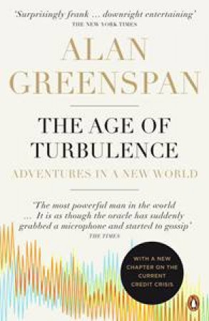 Age of Turbulence: Adventures in a New World by Alan Greenspan
