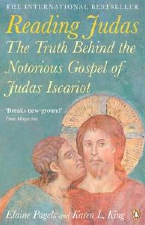 Reading Judas: The Controversial Message Of The Ancient Gospel Of Judas by Elaine Pegals & Karen King