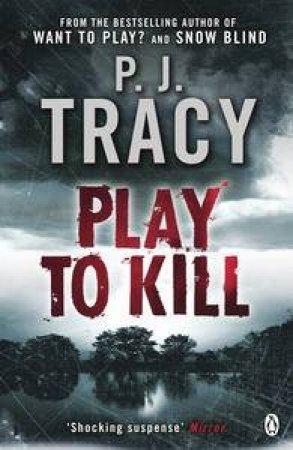 Play to Kill by P J Tracy