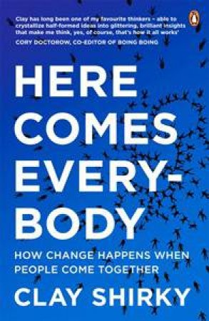 Here Comes Everybody: How Change Happens When People Come Together by Clay Shirky
