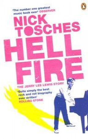 Hellfire: The Jerry Lee Lewis Story by Nick Tosches