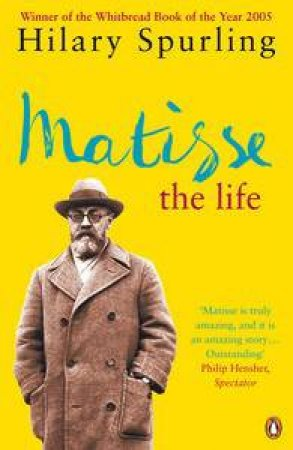 Matisse: The Life by Hilary Spurling