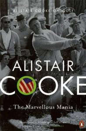 Alistair Cooke on Golf: The Marvellous Mania by Alistair Cooke