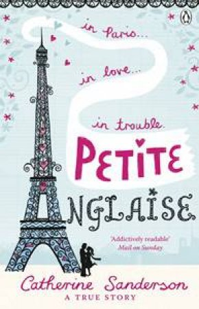 Petite Anglaise: In Paris, In Love, In Trouble by Catherine Sanderson