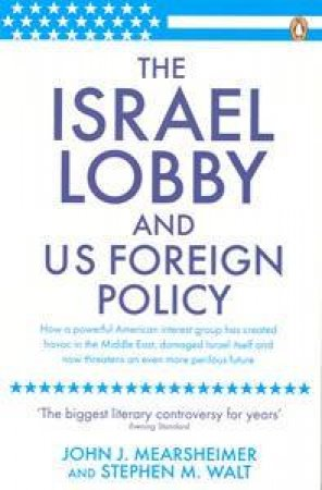 The Israel Lobby and US Foreign Policy by John J. Mearsheimer & Stephen Walt