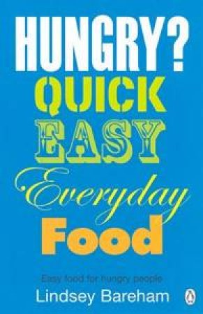 Hungry? Quick Easy Everyday Food by Lindsey Bareham
