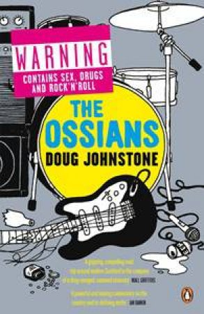 Ossians: Warning Contains Sex, Drugs and Rock'n'Roll by Doug Johnstone