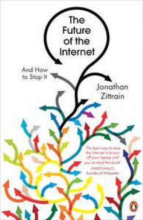 Future of the Internet: And How to Stop It by Jonathan Zittrain