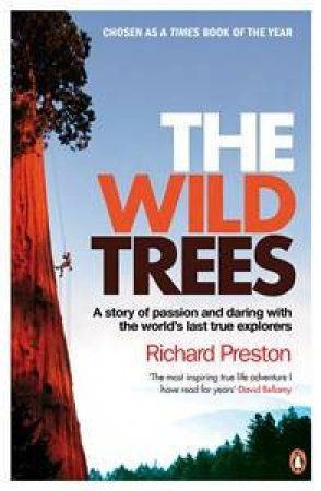 The Wild Trees: A Story of Passion and Daring with the World's Last True Explorers by Richard Preston