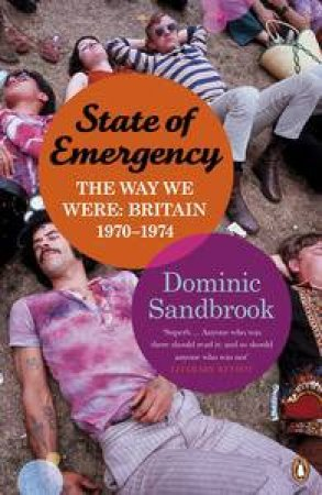 State of Emergency: The Way We Were: Britain, 1970-1974 by Dominic Sandbrook