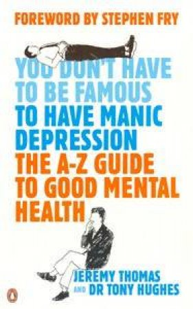 The A - Z Guide To Good Mental Health: You Don't Have To Be Famous To Have Manic Depression by Jeremy Thomas & Tony Hughes