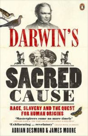 Darwin's Sacred Cause: Race, Slavery and the Quest for Human Origins by Adrian Desmond & James Moore
