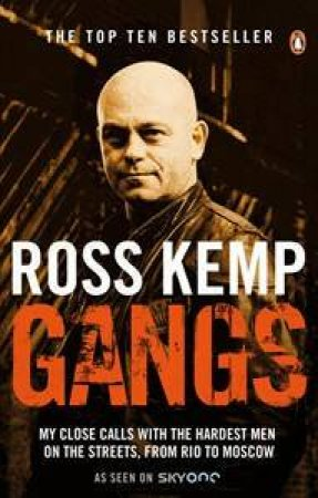 Gangs: My Close Calls with the Hardest Men on the Streets, from Rio to Moscow by Ross Kemp