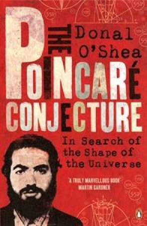 Poincare Conjecture: In Search of the Shape of the Universe by Donal O'Shea