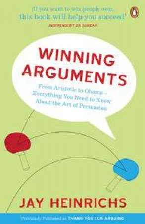 Winning Arguments: From Aristotle to Obama - Everything You Need to Know About the Art of Persuasion by Jay Heinrichs
