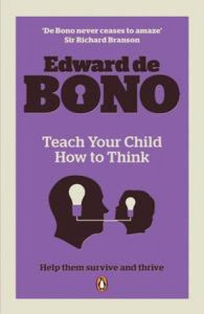Teach Your Child How to Think: Help Them Survive and Thrive by Edward de Bono