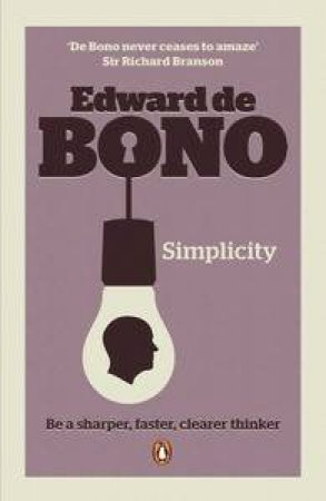 Simplicity: Be A Sharper, Faster, Clearer Thinker by Edward de Bono