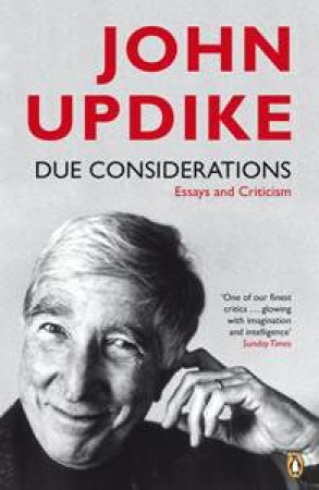 Due Considerations: Essays and Criticism by John Updike