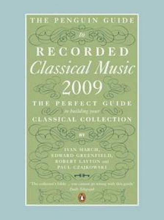 The Penguin Guide to Recorded Classical Music 2009 by Ivan March et al
