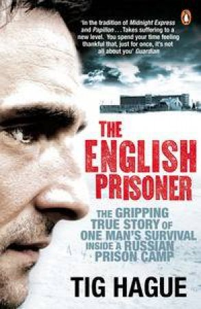 English Prisoner: The Gripping True Story of One Man's Survival Inside a Russian Prison Camp by Tig Hague