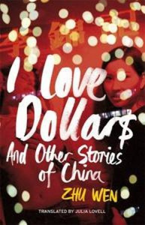 I Love Dollars and Other Stories by Zhu Wen
