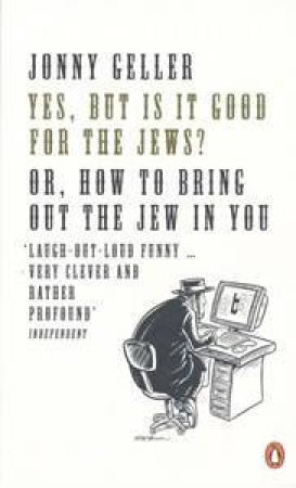Yes, But Is It Good For The Jews?: How To Bring Out The Jew In You by Jonny Geller