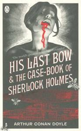 His Last Bow And The Case-book Of Sherlock Holmes by Arthur Conan Doyle
