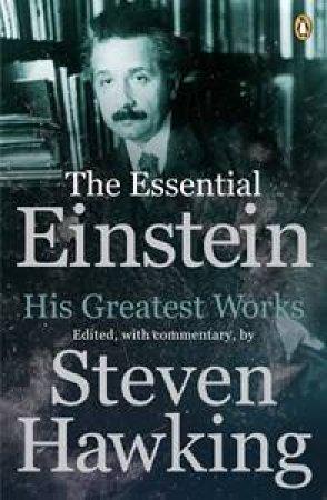 The Essential Einstein: His Greatest Works by Steven Hawking & Albert Einstein