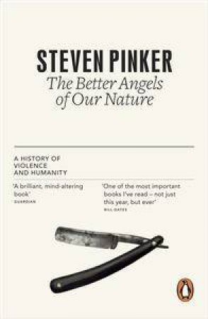 The Better Angels of Our Nature: A History of Violence and Humanity by Steven Pinker