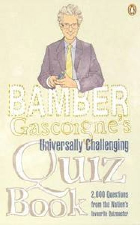 Bamber Gascoigne's Universally Challenging Quiz Book by Bamber Gascoigne