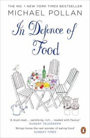 In Defence of Food: An Eater's Manifesto by Michael Pollan