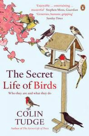 Secret Life of Birds: Who they are and what they do by Colin Tudge