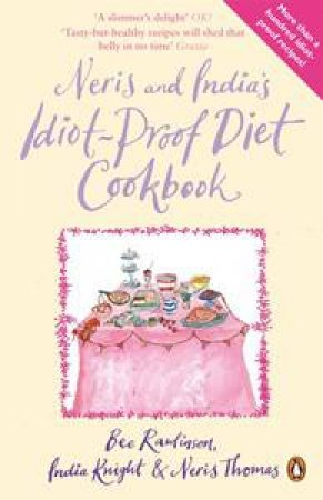 Neris and India's Idiot-Proof Diet Cookbook by Bee Rawlinson, India Knight & Neris Thomas