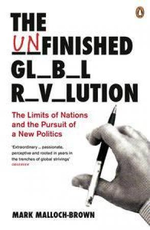 The Unfinished Global Revolution: The Limits of Nations and The Pursuit and The Pursuit of a New Politics by Mark Malloch Brown