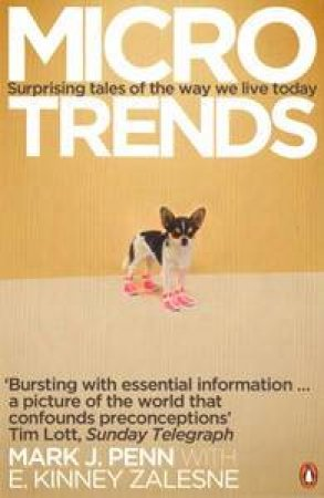 Microtrends: Suprising Tales of the Way We Live Today  by Mark J Penn