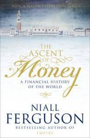 Ascent of Money: A Financial History of the World by Niall Ferguson