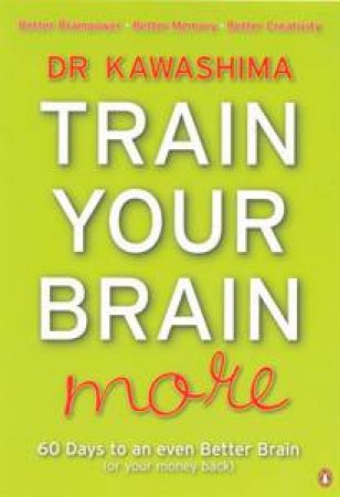 Train Your Brain More: 60 Days to An Even Better Brain by Dr Kawashima