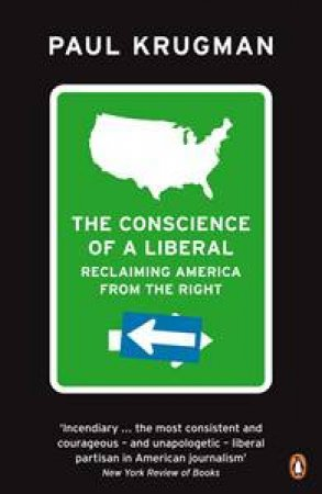 Conscience of a Liberal: Reclaiming America from the Right by Prof. Paul Krugman