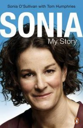 Sonia: My Story by Sonia O'Sullivan & Tom Humphries